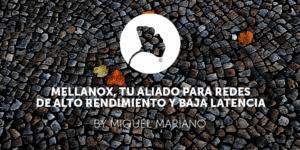 Mellanox, tu aliado para redes de alto rendimiento y baja latencia