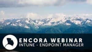 INTUNE-ENDPOINT-MANAGER-ENCORA-WEBINAR